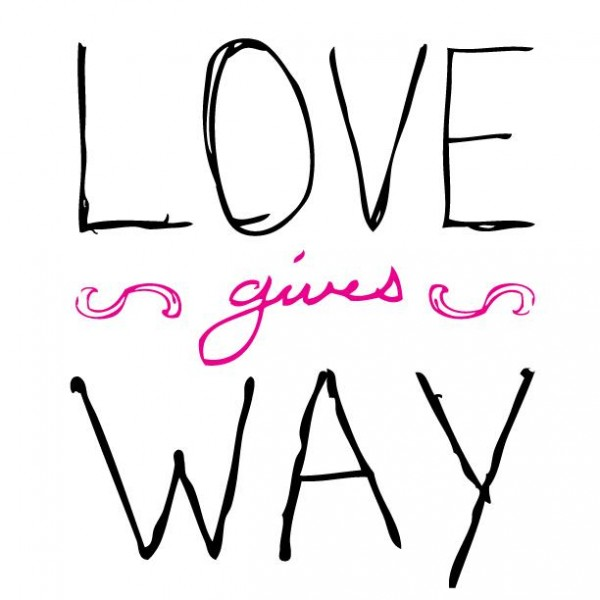 Love Gives Way